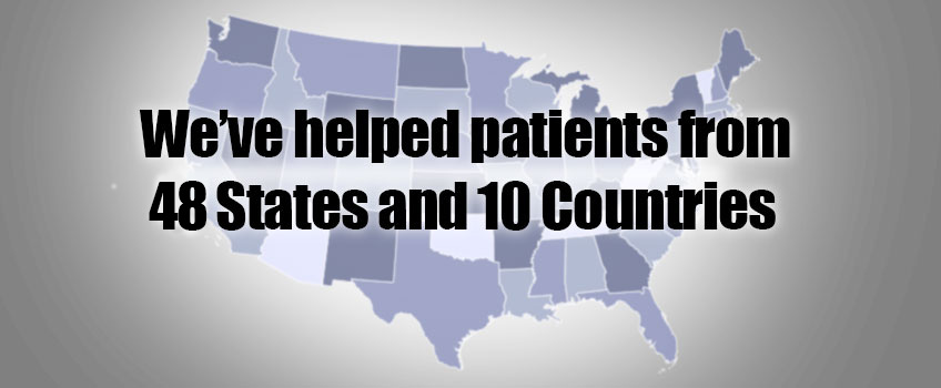 We've helped patients from 48 States and 10 Countries